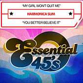 Play & Download My Girl Won't Quit Me / You Better Believe It (Digital 45) by Harmonica Slim | Napster