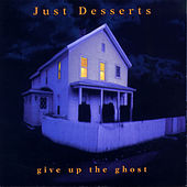 Give up the Ghost by Just Desserts