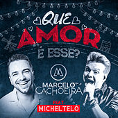 Play & Download Que Amor É Esse? by Marcelo Cachoeira | Napster
