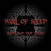 Play & Download Slow But Not Dead by Wall Of Sleep  | Napster