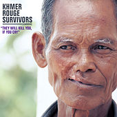Khmer Rouge Survivors: They Will Kill You, If You Cry by Various Artists