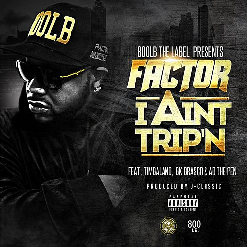 Play & Download I Ain't Trip'n (feat. Timbaland, Bk Brasco & a.D.) by Factor | Napster
