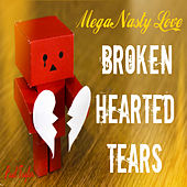 Play & Download Mega Nasty Love: Broken Hearted Tears by Paul Taylor | Napster