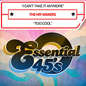 I Can't Take It Anymore / Too Cool (Digital 45) by Hit Makers