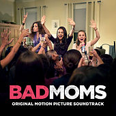 Play & Download Bad Moms (Original Motion Picture Soundtrack) by Various Artists | Napster