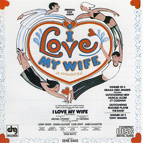 Play & Download I Love My Wife [Orig. Cast] by Cy Coleman | Napster