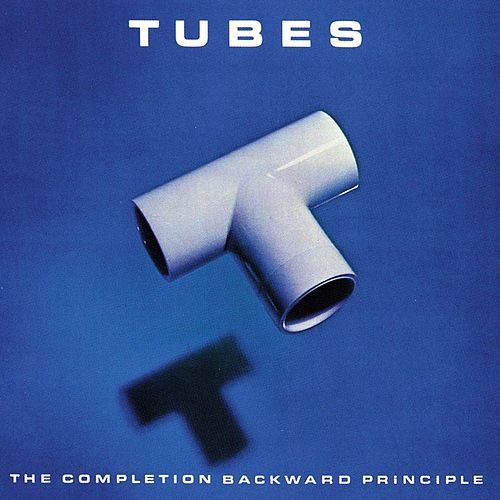 Play & Download The Completion Backward Principle by The Tubes | Napster