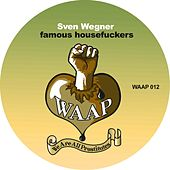 Play & Download Famous Housefuckers by Sven Wegner | Napster