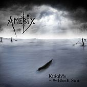 Play & Download Knights of the Black Sun by Amebix | Napster