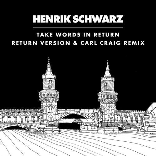 Take Words In Return by Henrik Schwarz