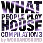 What People Play House Compilation 3 by Wordandsound by Various Artists