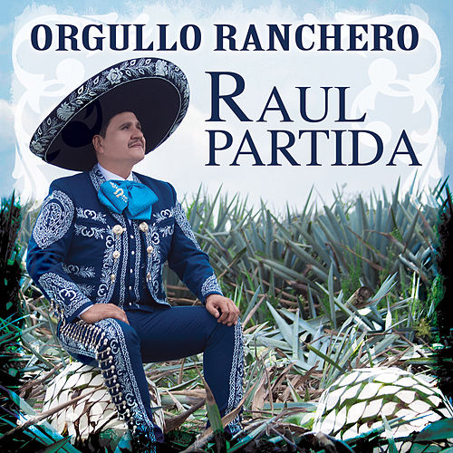 Orgullo Ranchero by Raul Partida