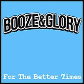 Play & Download For the Better Times by Booze And Glory | Napster