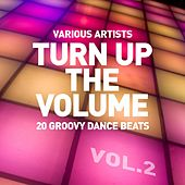 Play & Download Turn up the Volume (20 Groovy Dance Beats), Vol. 2 by Various Artists | Napster