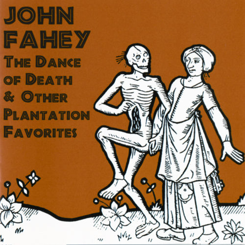 Play & Download The Dance Of Death & Other Plantation Favorites by John Fahey | Napster