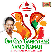 Play & Download Om Gan Ganpataye Namo Namah - Single by Shankar Mahadevan | Napster
