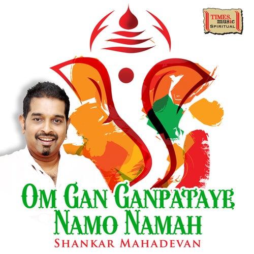 Om Gan Ganpataye Namo Namah - Single by Shankar Mahadevan