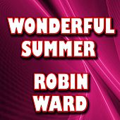 Play & Download Wonderful Summer by Robin Ward | Napster