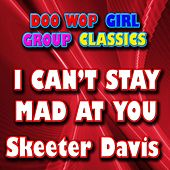 I Can't Stay Mad at You by Skeeter Davis