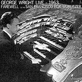 Play & Download Live! Farewell to the San Francisco Fox Wurlitzer by George Wright | Napster