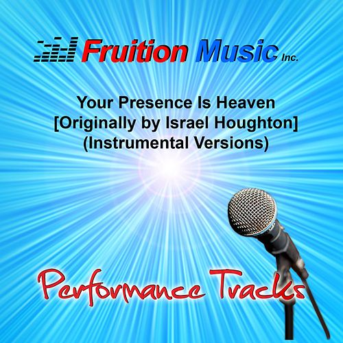 Play & Download Your Presence Is Heaven (Originally Performed by Israel Houghton) [Instrumental Versions] by Fruition Music Inc. | Napster