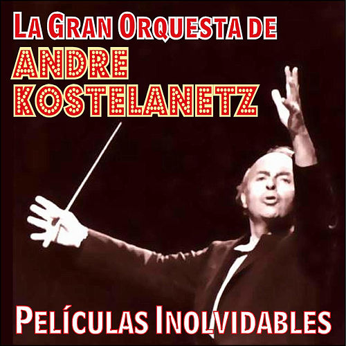 Play & Download Películas Inolvidables by Andre Kostelanetz | Napster