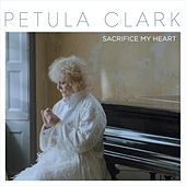 Sacrifice My Heart by Petula Clark