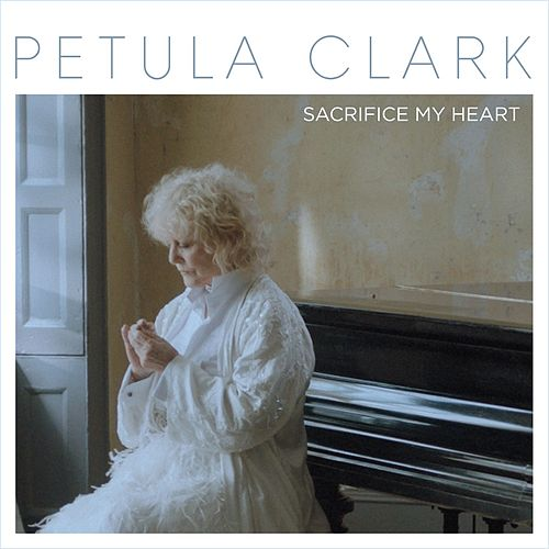 Play & Download Sacrifice My Heart by Petula Clark | Napster