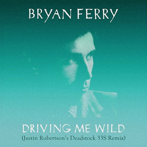 Play & Download Driving Me Wild (Justin Robertson's Deadstock 33s Remix) by Bryan Ferry | Napster