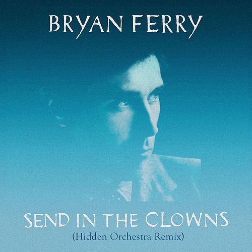 Play & Download Send In The Clowns (Hidden Orchestra Remix) by Bryan Ferry | Napster