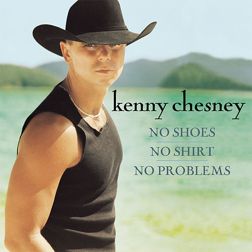 No Shoes, No Shirt, No Problems by Kenny Chesney