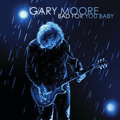 Play & Download Bad For You Baby by Gary Moore | Napster