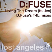 Play & Download Living The Dream (D:Fuse's T4L mixes) by D:Fuse | Napster