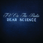 Dear Science by TV On The Radio