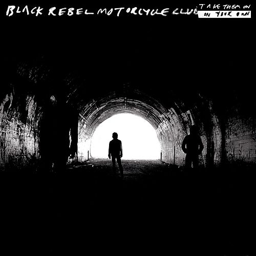 Play & Download Take Them On, On Your Own by Black Rebel Motorcycle Club | Napster