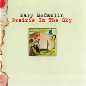 Prairie In The Sky by Mary McCaslin