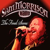 Play & Download The Final Scene by Sam Morrison Band | Napster