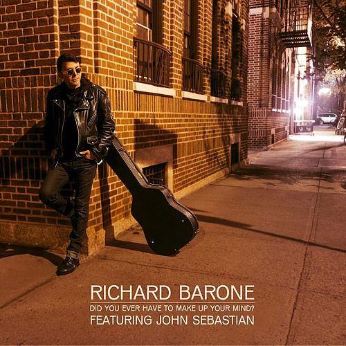 Did You Ever Have to Make Up Your Mind? (feat. John Sebastian) by Richard Barone