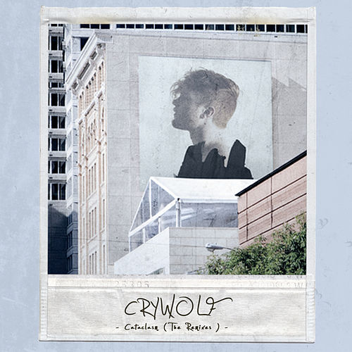 Cataclasm (The Remixes) by Crywolf