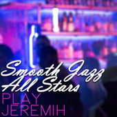 Play & Download Smooth Jazz All Stars Play Jeremih by Smooth Jazz Allstars | Napster