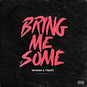 Play & Download Bring Me Some by Moosh & Twist | Napster