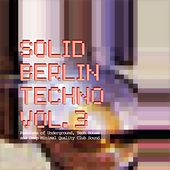 Solid Berlin Techno, Vol. 3 - Panorama of Underground, Tech House and Deep Minimal Quality Club Sound by Various Artists