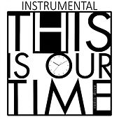 This Is Our Time (Instrumental) by Radio Drive
