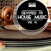 Play & Download Devoted to House Music, Vol. 6 by Various Artists | Napster