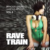 Play & Download Rave Train, Vol. 5 (25 House Engines) by Various Artists | Napster
