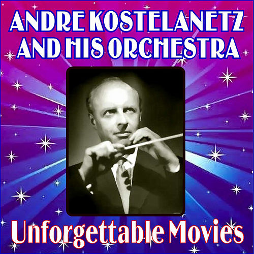 Play & Download Unforgettable Movies by Andre Kostelanetz | Napster