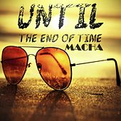 Play & Download Until The End Of Time by Macha | Napster
