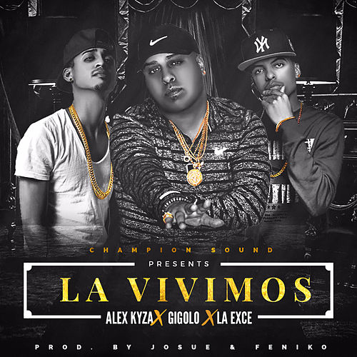 Play & Download La Vivimos (feat. Gigolo & La Exce) by Alex Kyza | Napster