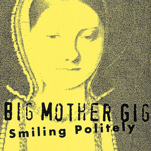Smiling Politely (1996) by Big Mother Gig