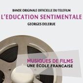 Play & Download L'éducation sentimentale (Bande originale du téléfilm) [Musiques de films, une école française] by Georges Delerue | Napster